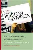 No Boston Olympics How and Why Smart Cities Are Passing on the Torch by Chris Dempsey, Andrew Zimbalist