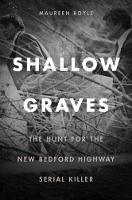 Shallow Graves The Hunt for the New Bedford Highway Serial Killer by Maureen Boyle
