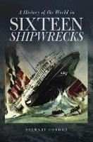A History of the World in Sixteen Shipwrecks by Stewart Gordon