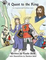 A Quest to the King An Inspirational Bedtime Story by Kayla Beck