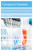 Compound Solutions Pharmaceutical Alternatives for Global Health by Susan Craddock