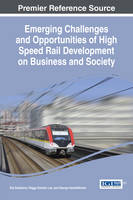 Emerging Challenges and Opportunities of High Speed Rail Development on Business and Society by Raj Selladurai