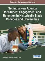 Setting a New Agenda for Student Engagement and Retention in Historically Black Colleges and Universities by Charles B. W. Prince