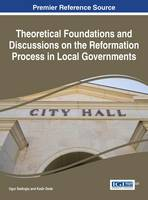 Theoretical Foundations and Discussions on the Reformation Process in Local Governments by Ugur Sadioglu