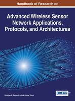 Handbook of Research on Advanced Wireless Sensor Network Applications, Protocols, and Architectures by Niranjan K. Ray