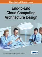 Handbook of Research on End-to-End Cloud Computing Architecture Design by Jianwen Wendy Chen