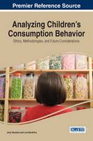 Analyzing Children's Consumption Behavior: Ethics, Methodologies, and Future Considerations by Jony Haryanto, Luiz Moutinho