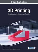 3D Printing Breakthroughs in Research and Practice by Information Resources Management Association