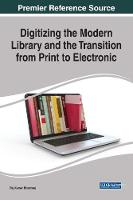 Digitizing the Modern Library and the Transition From Print to Electronic by Raj Kumar Bhardwaj
