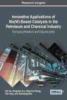Innovative Applications of Mo(W)-Based Catalysts in the Petroleum and Chemical Industry Emerging Research and Opportunities by Tao Yang
