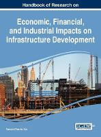 Handbook of Research on Economic, Financial, and Industrial Impacts on Infrastructure Development by Ramesh Chandra Das