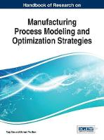 Handbook of Research on Manufacturing Process Modeling and Optimization Strategies by Raja Das