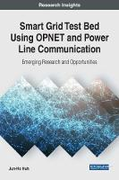 Smart Grid Test Bed Using OPNET and Power Line Communication Emerging Research and Opportunities by Jun-Ho Huh