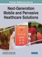 Next-Generation Mobile and Pervasive Healthcare Solutions by Jose Machado