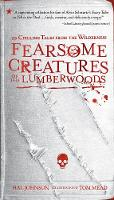 Fearsome Creatures Of The Lumberwoods 20 Chilling Tales from the Wilderness by Hal Johnson