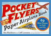 Pocket Flyers Paper Airplane Book 69 Mini Planes to Fold and Fly by Ken Blackburn, Jeff Lammers