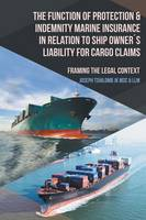 The Function of Protection & Indemnity Marine Insurance in Relation to Ship Owners Liability for Cargo Claims Framing the Legal Context by Joseph Tshilomb Jk Msc & LLM
