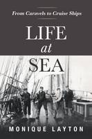 Life at Sea From Caravels to Cruise Ships by Monique Layton