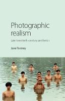 Photographic Realism Late Twentieth-Century Aesthetics by Jane Tormey