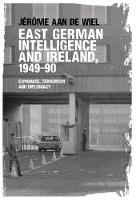 East German Intelligence and Ireland, 1949-90 Espionage, Terrorism and Diplomacy by Jerome De Wiel