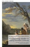 Conserving Health in Early Modern Culture Bodies and Environments in Italy and England by Leah Astbury, Hannah Newton