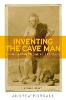 Inventing the Cave Man From Darwin to the Flintstones by Andrew Horrall