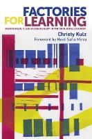 Factories for Learning Making Race, Class and Inequality in the Neoliberal Academy by Christy Kulz