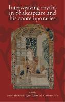 Interweaving Myths in Shakespeare and His Contemporaries by Charlotte Coffin