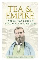 Tea and Empire James Taylor in Victorian Ceylon by Angela McCarthy, T. Devine