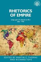 Rhetorics of Empire Languages of Colonial Conflict After 1900 by Martin Thomas