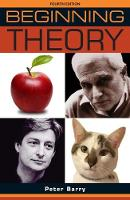Beginning Theory An Introduction to Literary and Cultural Theory: Fourth Edition by Peter Barry