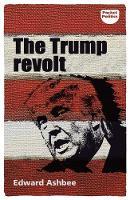 The Trump Revolt by Edward Ashbee