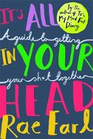 It's All in Your Head A Guide to Getting Your Sh*t Together by Rae Earl, Radha Modgil