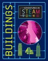 Adventures in STEAM: Buildings by Izzi Howell
