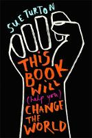 This Book Will (Help You) Change the World Protest injustice. Campaign for change. Vote for your future. by Sue Turton