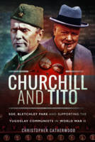 Churchill and Tito SOE, Bletchley Park and Supporting the Yugoslav Communists in World War II by Christopher Catherwood
