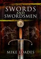 Swords and Swordsmen by Mike Loade