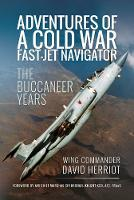 Adventures of a Cold War Fast-Jet Navigator The Buccaneer Years by David Herriot