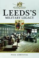 Leeds's Military Legacy by Paul Chrystal