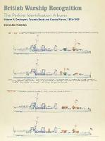 British Warship Recognition: The Perkins Identification Albums Destroyers, Torpedo Boats and Coastal Forces, 1876-1939 by Richard Perkins