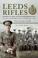 Leeds Rifles The Prince of Wales's Own (West Yorkshire Regiment ) 7th and 8th Territorial Battalions 1914 - 1918: Written in Letters of Gold by Andrew J. Kirk