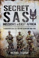 Secret SAS Missions in East Africa C Squadrons Counter-Terrorist Operations 1968 1980 by Michael Graham