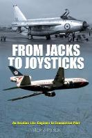 From Jacks to Joysticks An Aviation Life: Engineer to Commercial Pilot by Michael John Patrick