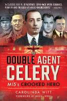Double Agent Celery MI5's Crooked Hero by Carolinda Witt