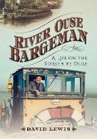 River Ouse Bargeman A Lifetime on the Yorkshire Ouse by David Lewis