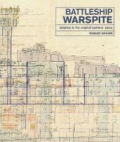 Battleship Warspite Detailed in the Original Builders' Plans by Robert Brown