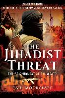 The Jihadist Threat The Re-Conquest of the West? by Paul Moorcraft