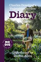 Charles Dowding's Vegetable Garden Diary No Dig, Healthy Soil, Fewer Weeds by Charles Dowding