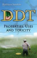 DDT Properties, Uses & Toxicity by Kathleen Sanders