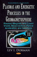 Plasmas & Energetic Processes in the Geomagnetosphere Plasmas/Magnetic & Current Sheets, Reconnections, Particle Acceleration, & Substorms by Lev I. Dorman